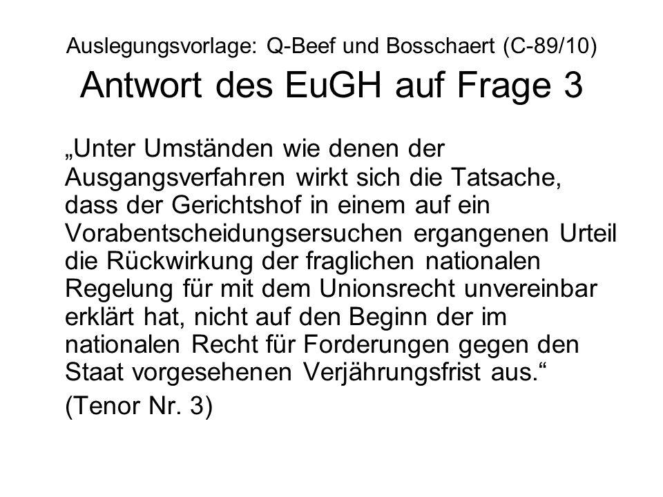 Auslegungsvorlage: Q-Beef und Bosschaert (C-89/10) Antwort des EuGH auf Frage 3 Unter Umständen wie denen der Ausgangsverfahren wirkt sich die Tatsach