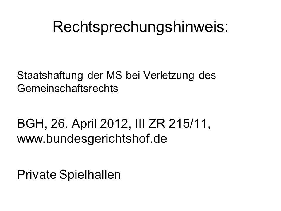 Rechtsprechungshinweis: Staatshaftung der MS bei Verletzung des Gemeinschaftsrechts BGH, 26. April 2012, III ZR 215/11, www.bundesgerichtshof.de Priva