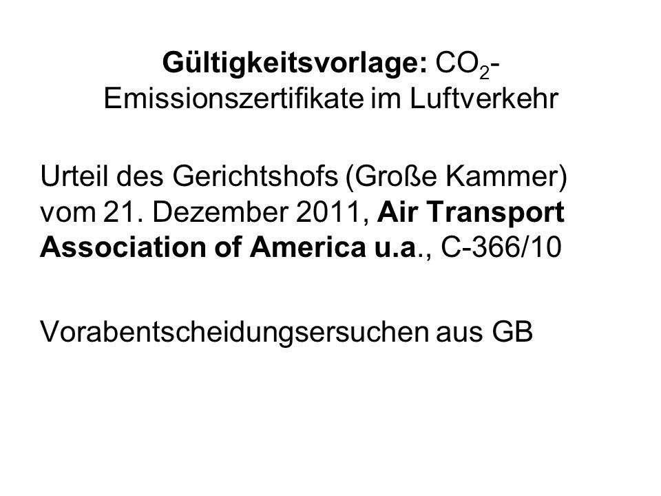 Gültigkeitsvorlage: CO 2 - Emissionszertifikate im Luftverkehr Urteil des Gerichtshofs (Große Kammer) vom 21. Dezember 2011, Air Transport Association