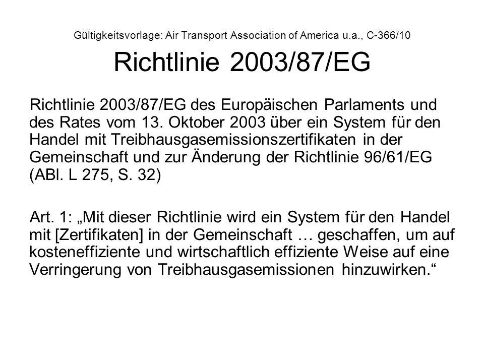 Gültigkeitsvorlage: Air Transport Association of America u.a., C-366/10 Richtlinie 2003/87/EG Richtlinie 2003/87/EG des Europäischen Parlaments und de