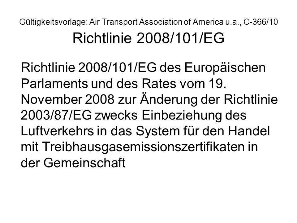 Gültigkeitsvorlage: Air Transport Association of America u.a., C-366/10 Richtlinie 2008/101/EG Richtlinie 2008/101/EG des Europäischen Parlaments und