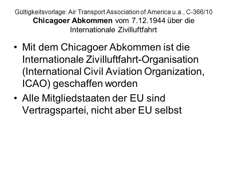 Gültigkeitsvorlage: Air Transport Association of America u.a., C-366/10 Chicagoer Abkommen vom 7.12.1944 über die Internationale Zivilluftfahrt Mit de
