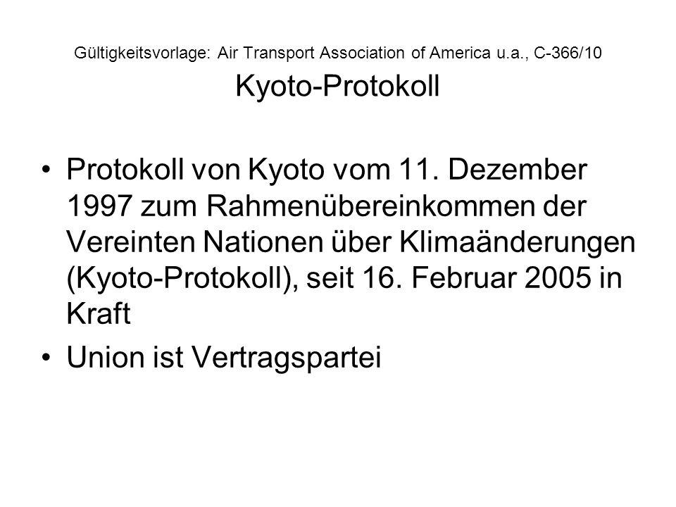 Gültigkeitsvorlage: Air Transport Association of America u.a., C-366/10 Kyoto-Protokoll Protokoll von Kyoto vom 11. Dezember 1997 zum Rahmenübereinkom