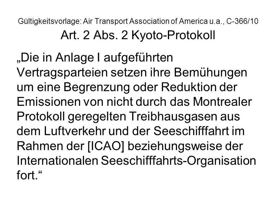 Gültigkeitsvorlage: Air Transport Association of America u.a., C-366/10 Art. 2 Abs. 2 Kyoto-Protokoll Die in Anlage I aufgeführten Vertragsparteien se