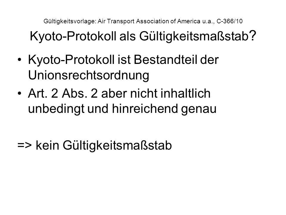 Gültigkeitsvorlage: Air Transport Association of America u.a., C-366/10 Kyoto-Protokoll als Gültigkeitsmaßstab ? Kyoto-Protokoll ist Bestandteil der U