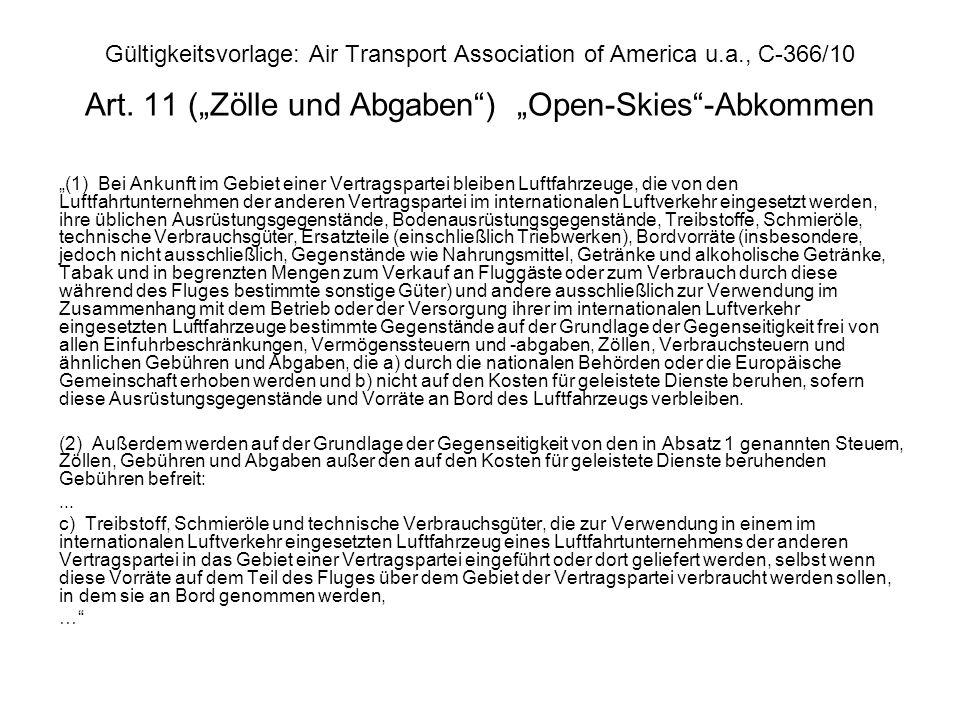 Gültigkeitsvorlage: Air Transport Association of America u.a., C-366/10 Art. 11 (Zölle und Abgaben) Open-Skies-Abkommen (1) Bei Ankunft im Gebiet eine