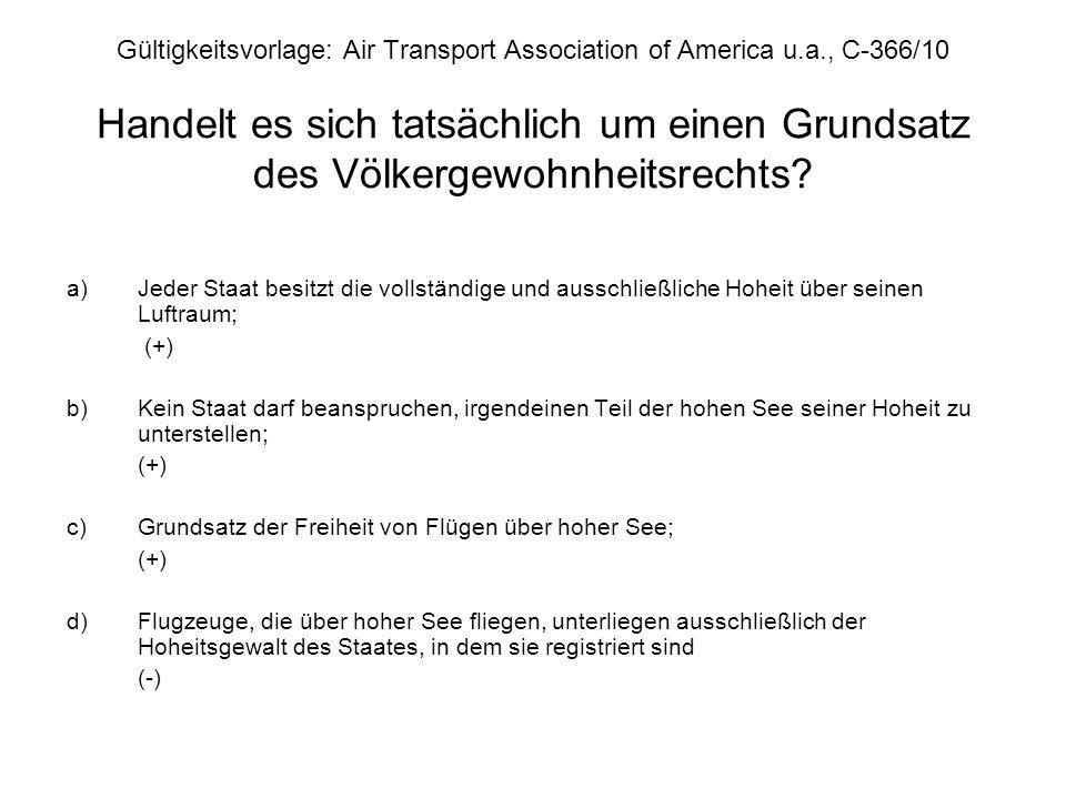 Gültigkeitsvorlage: Air Transport Association of America u.a., C-366/10 Handelt es sich tatsächlich um einen Grundsatz des Völkergewohnheitsrechts? a)