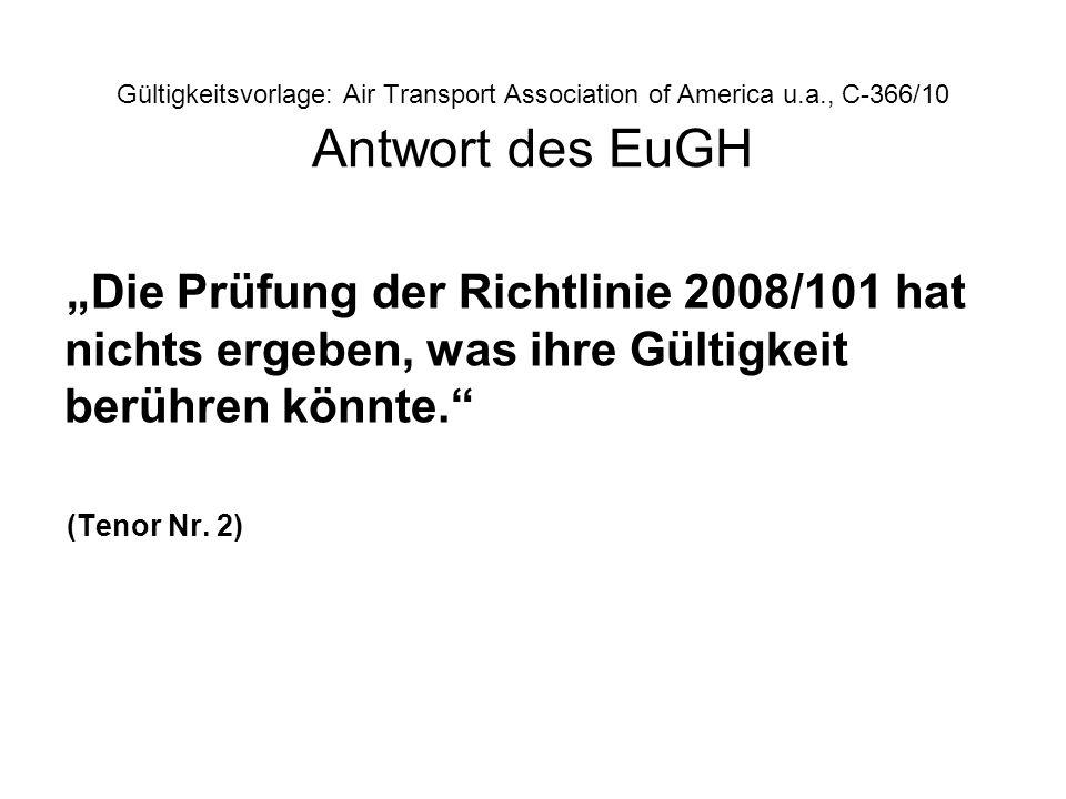 Gültigkeitsvorlage: Air Transport Association of America u.a., C-366/10 Antwort des EuGH Die Prüfung der Richtlinie 2008/101 hat nichts ergeben, was i