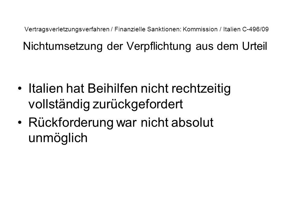 Vertragsverletzungsverfahren / Finanzielle Sanktionen: Kommission / Italien C 496/09 Nichtumsetzung der Verpflichtung aus dem Urteil Italien hat Beihi