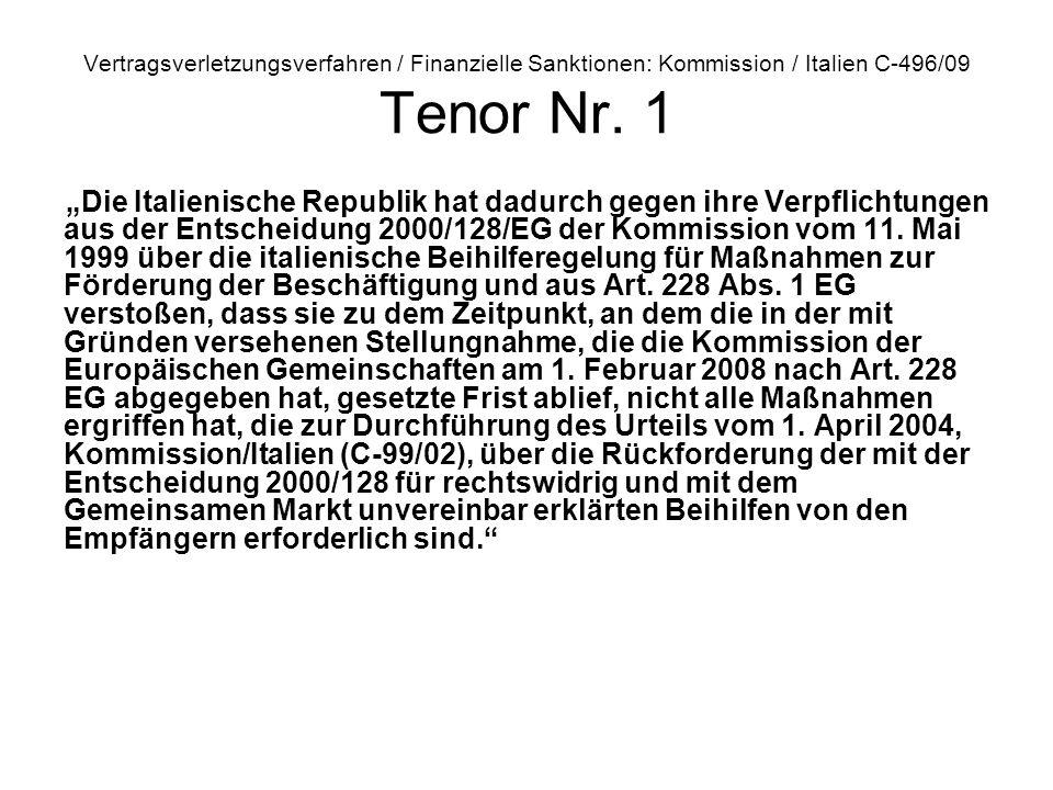 Vertragsverletzungsverfahren / Finanzielle Sanktionen: Kommission / Italien C 496/09 Tenor Nr. 1 Die Italienische Republik hat dadurch gegen ihre Verp