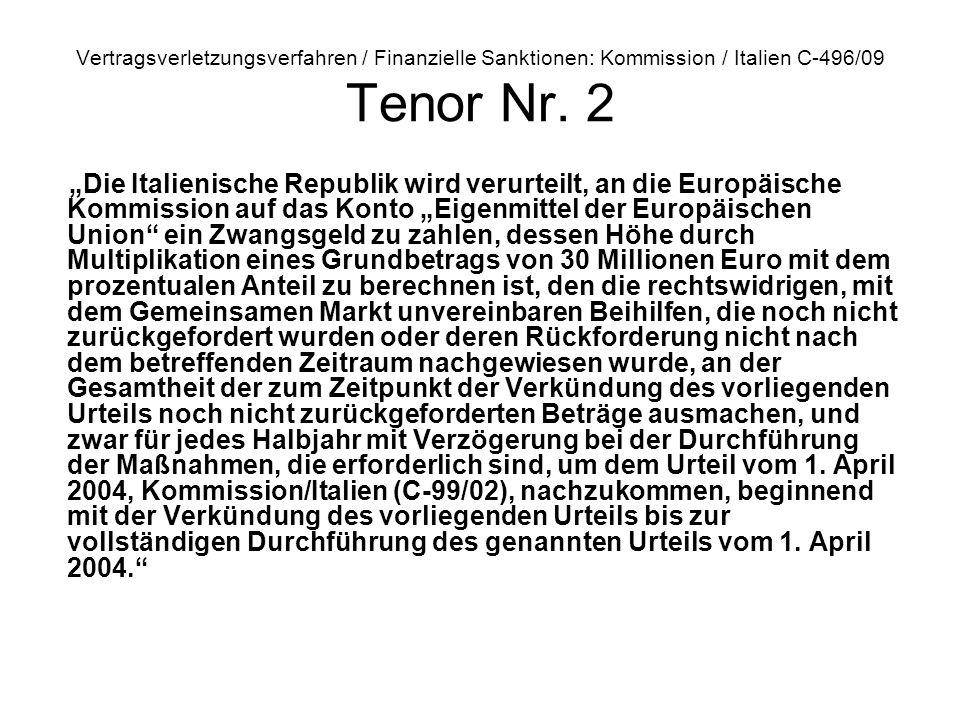 Vertragsverletzungsverfahren / Finanzielle Sanktionen: Kommission / Italien C 496/09 Tenor Nr. 2 Die Italienische Republik wird verurteilt, an die Eur