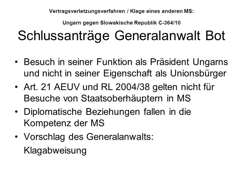 Vertragsverletzungsverfahren / Klage eines anderen MS: Ungarn gegen Slowakische Republik C-364/10 Schlussanträge Generalanwalt Bot Besuch in seiner Fu