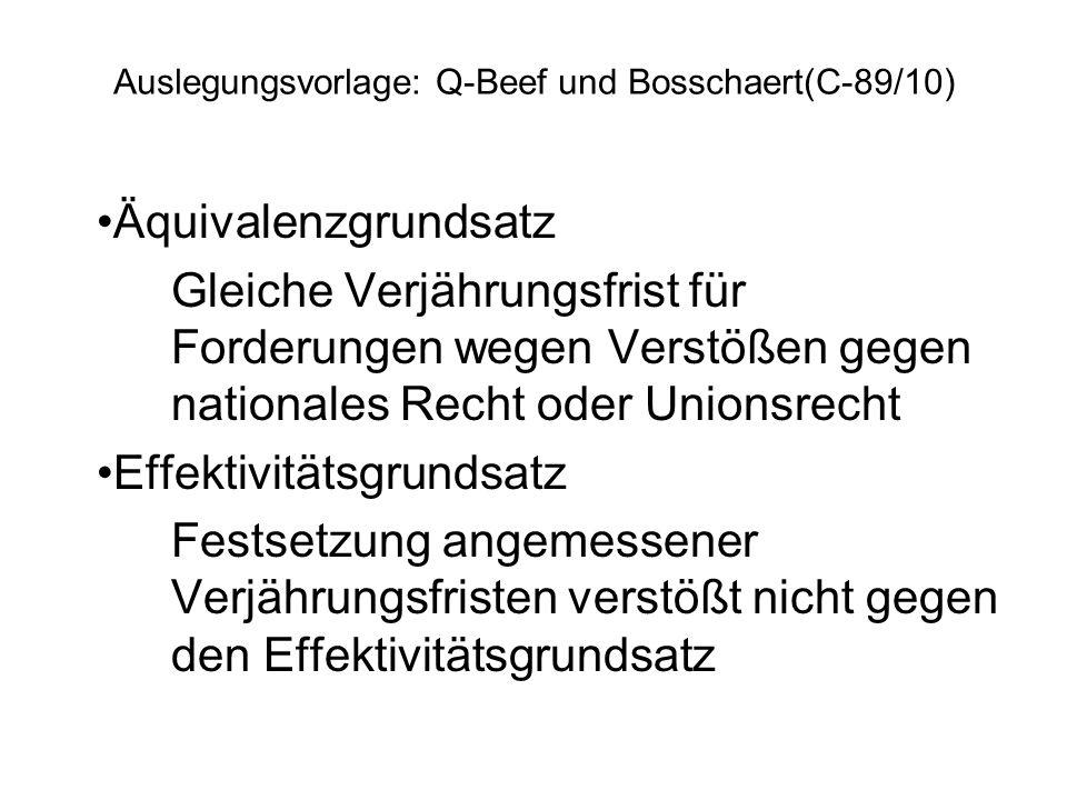Auslegungsvorlage: Q-Beef und Bosschaert(C-89/10) Äquivalenzgrundsatz Gleiche Verjährungsfrist für Forderungen wegen Verstößen gegen nationales Recht
