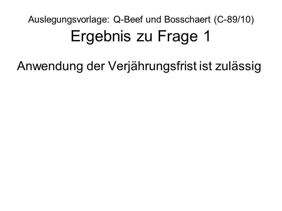 Auslegungsvorlage: Q-Beef und Bosschaert (C-89/10) Ergebnis zu Frage 1 Anwendung der Verjährungsfrist ist zulässig