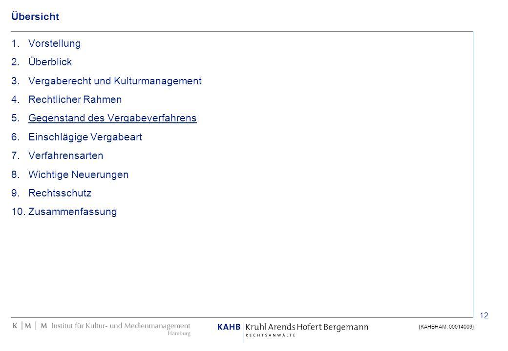 12 {KAHBHAM: 00014009} Übersicht 1.Vorstellung 2.Überblick 3.Vergaberecht und Kulturmanagement 4.Rechtlicher Rahmen 5.Gegenstand des Vergabeverfahrens