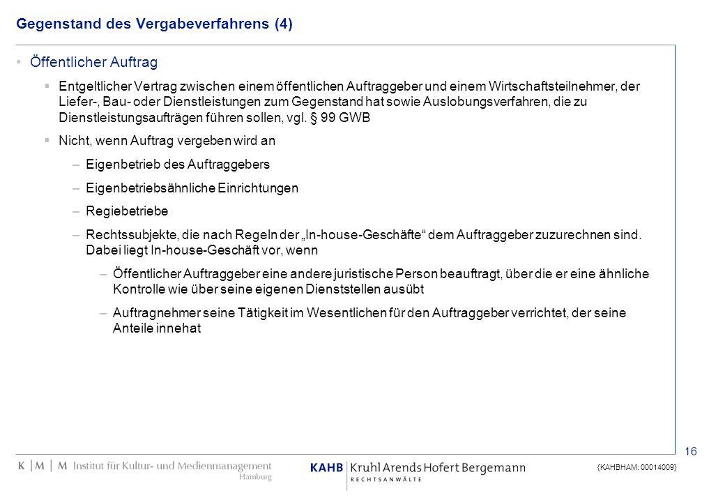 16 {KAHBHAM: 00014009} Gegenstand des Vergabeverfahrens (4) Öffentlicher Auftrag Entgeltlicher Vertrag zwischen einem öffentlichen Auftraggeber und ei
