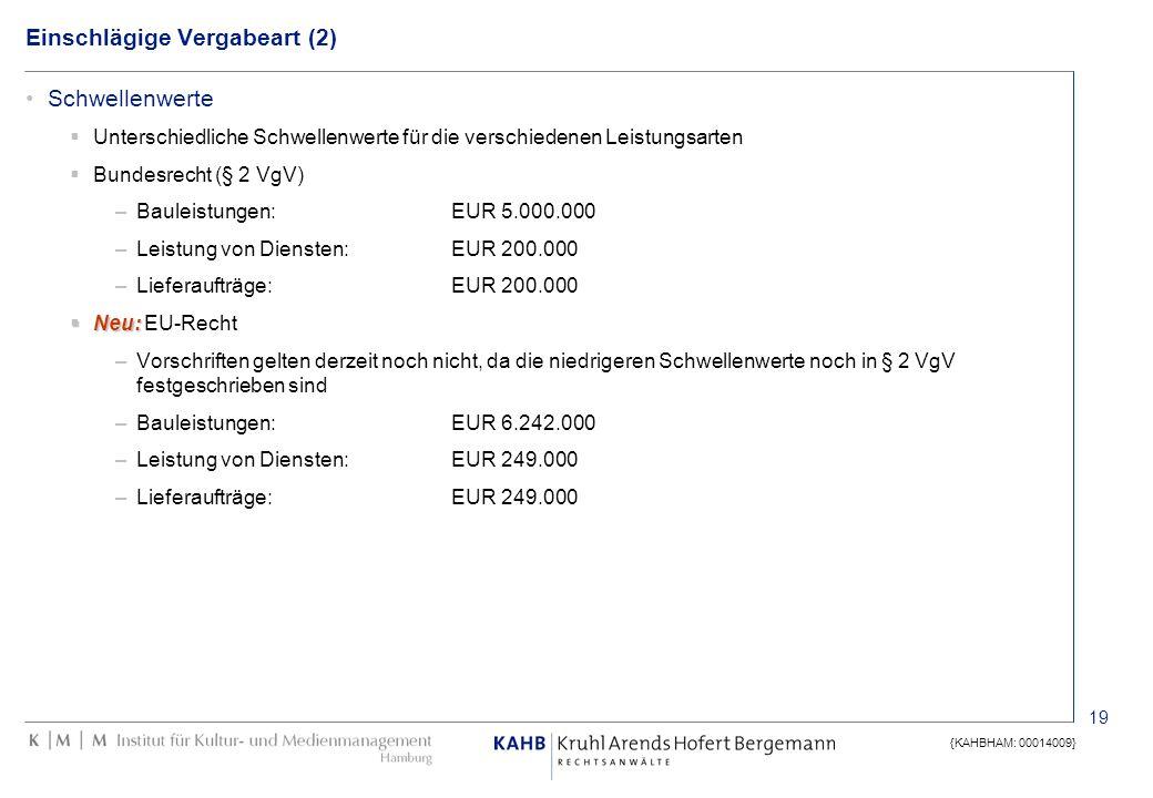 19 {KAHBHAM: 00014009} Einschlägige Vergabeart (2) Schwellenwerte Unterschiedliche Schwellenwerte für die verschiedenen Leistungsarten Bundesrecht (§