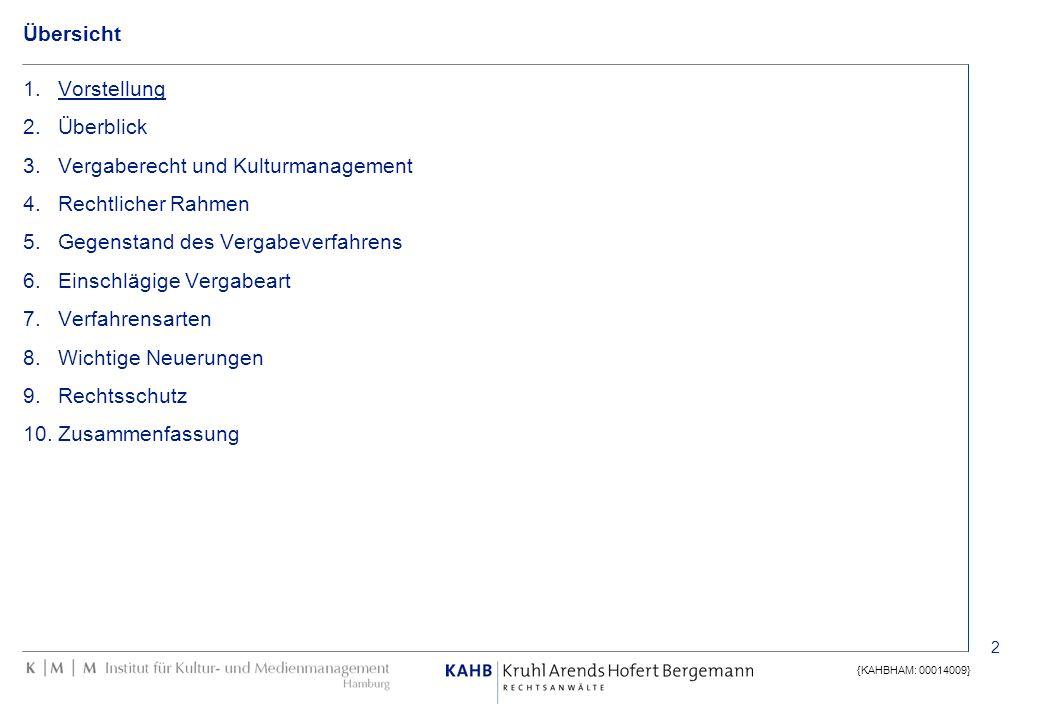 2 {KAHBHAM: 00014009} Übersicht 1.Vorstellung 2.Überblick 3.Vergaberecht und Kulturmanagement 4.Rechtlicher Rahmen 5.Gegenstand des Vergabeverfahrens
