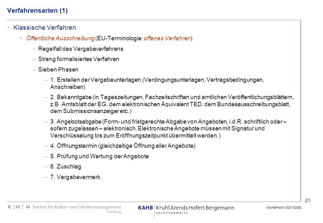 21 {KAHBHAM: 00014009} Verfahrensarten (1) Klassische Verfahren Öffentliche Ausschreibung (EU-Terminologie: offenes Verfahren) –Regelfall des Vergabev