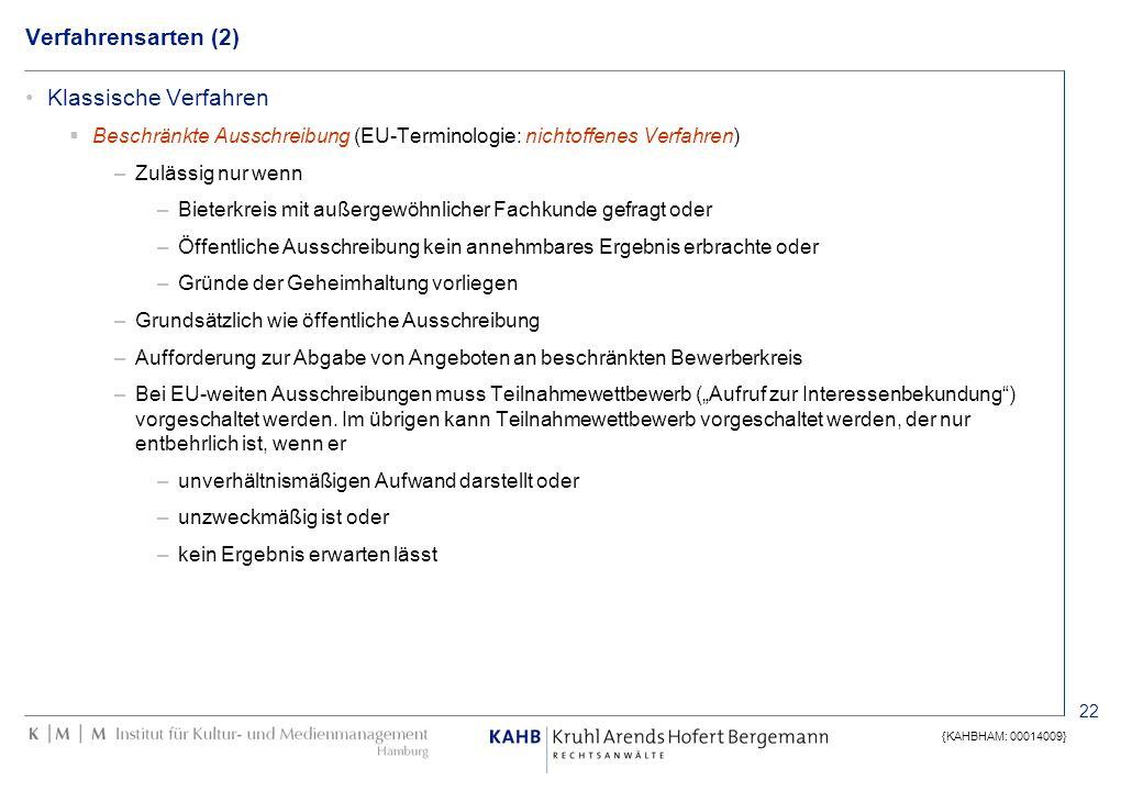 22 {KAHBHAM: 00014009} Verfahrensarten (2) Klassische Verfahren Beschränkte Ausschreibung (EU-Terminologie: nichtoffenes Verfahren) –Zulässig nur wenn