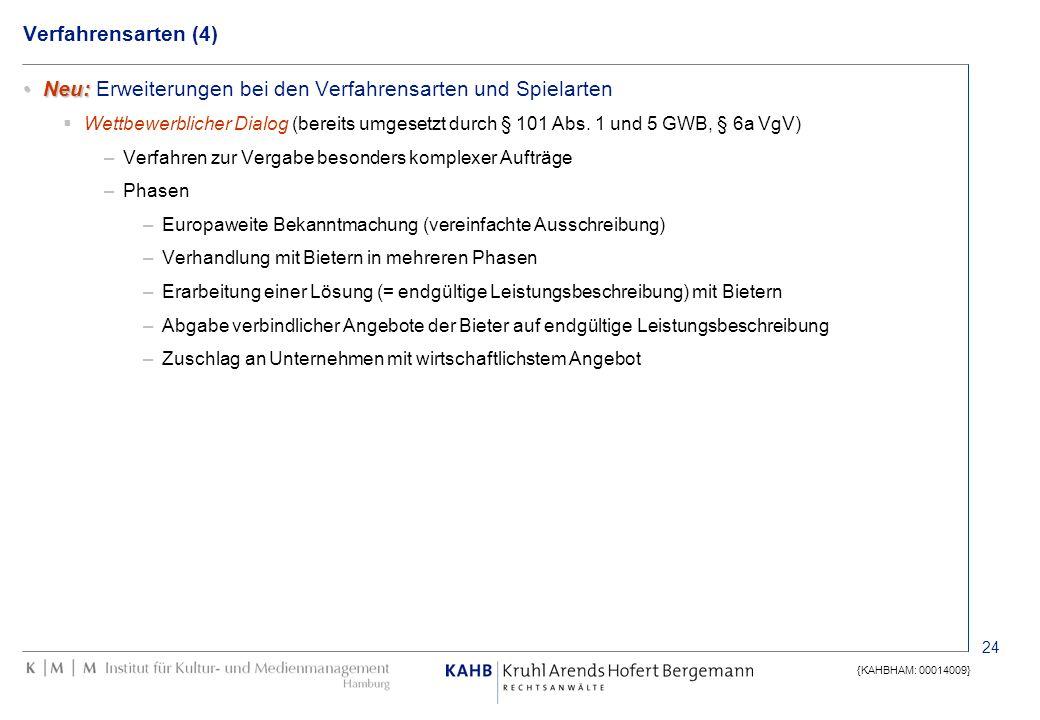 24 {KAHBHAM: 00014009} Verfahrensarten (4) Neu:Neu: Erweiterungen bei den Verfahrensarten und Spielarten Wettbewerblicher Dialog (bereits umgesetzt du