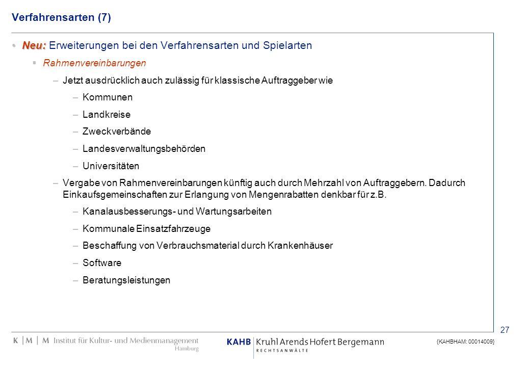 27 {KAHBHAM: 00014009} Verfahrensarten (7) Neu:Neu: Erweiterungen bei den Verfahrensarten und Spielarten Rahmenvereinbarungen –Jetzt ausdrücklich auch