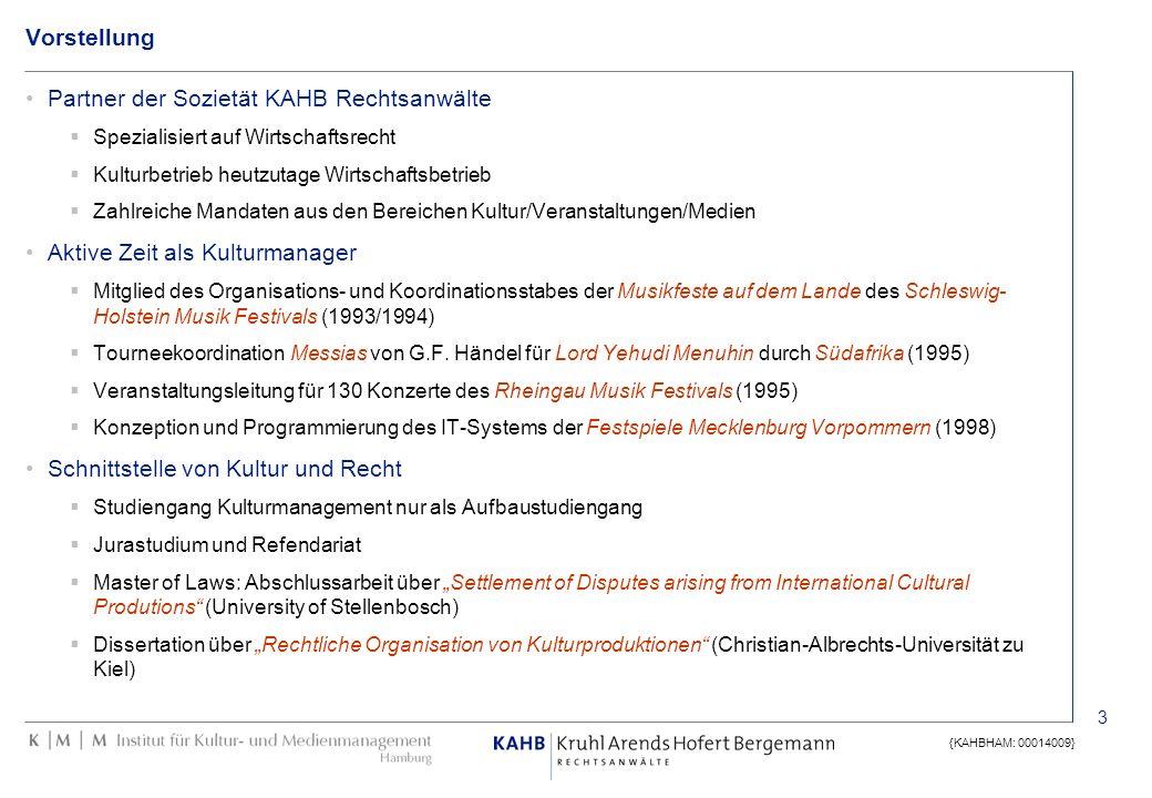 3 {KAHBHAM: 00014009} Vorstellung Partner der Sozietät KAHB Rechtsanwälte Spezialisiert auf Wirtschaftsrecht Kulturbetrieb heutzutage Wirtschaftsbetri