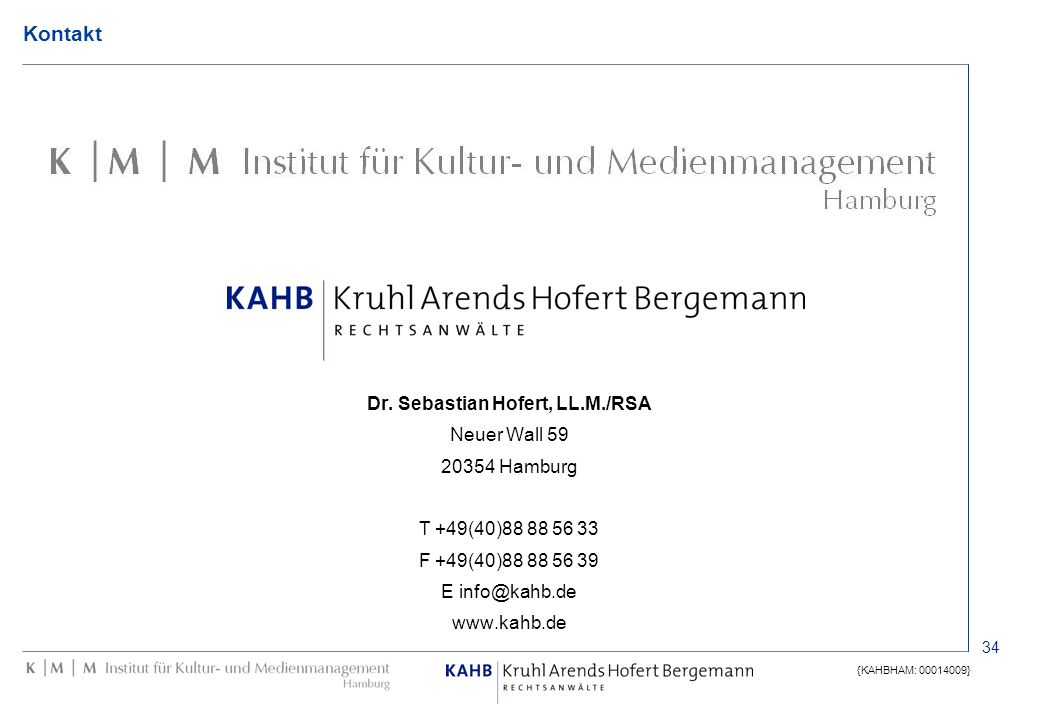 34 {KAHBHAM: 00014009} Kontakt Dr. Sebastian Hofert, LL.M./RSA Neuer Wall 59 20354 Hamburg T +49(40)88 88 56 33 F +49(40)88 88 56 39 E info@kahb.de ww