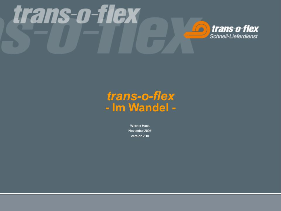 trans-o-flex - Im Wandel - Werner Haas November 2004 Version 2.10