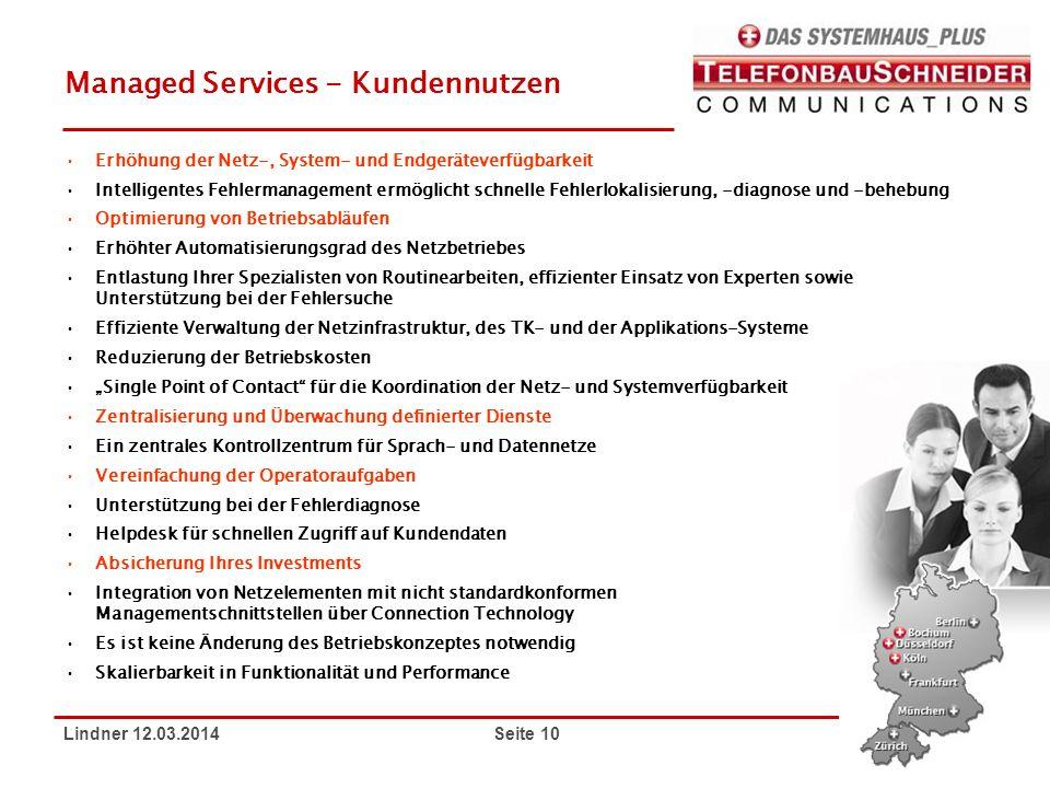 Lindner 12.03.2014 Seite 10 Managed Services - Kundennutzen Erhöhung der Netz-, System- und Endgeräteverfügbarkeit Intelligentes Fehlermanagement ermö