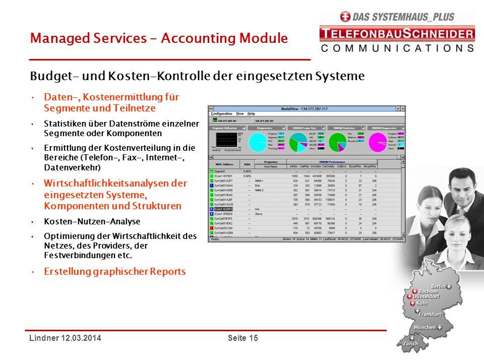 Lindner 12.03.2014 Seite 15 Managed Services – Accounting Module Daten-, Kostenermittlung für Segmente und Teilnetze Statistiken über Datenströme einz