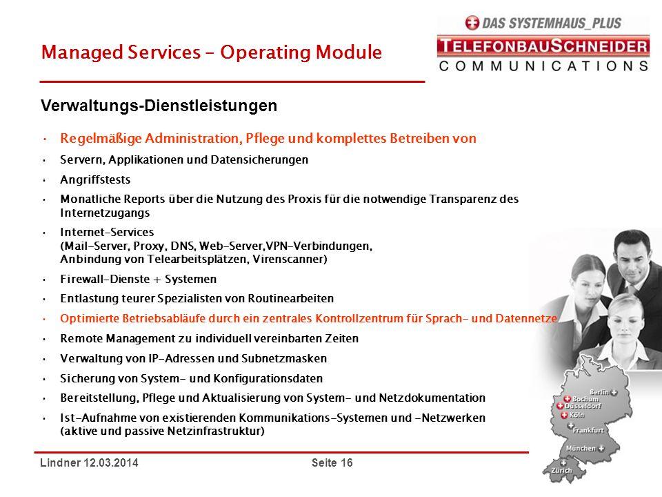 Lindner 12.03.2014 Seite 16 Managed Services – Operating Module Regelmäßige Administration, Pflege und komplettes Betreiben von Servern, Applikationen