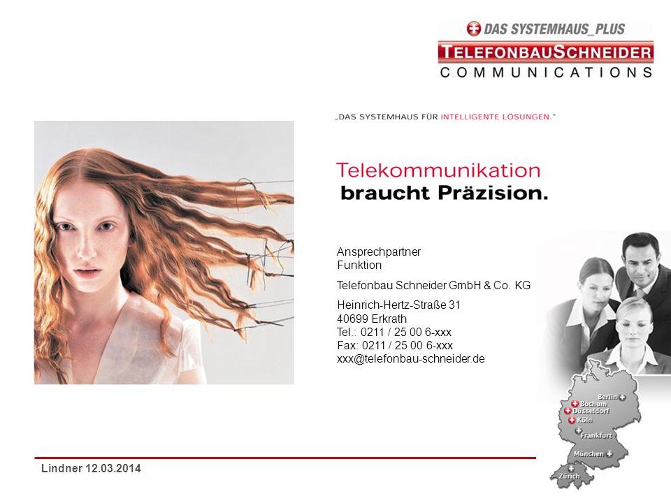 Lindner 12.03.2014 Ansprechpartner Funktion Telefonbau Schneider GmbH & Co. KG Heinrich-Hertz-Straße 31 40699 Erkrath Tel.: 0211 / 25 00 6-xxx Fax: 02