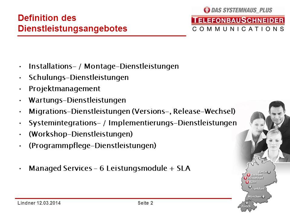 Lindner 12.03.2014 Seite 2 Definition des Dienstleistungsangebotes Installations- / Montage-Dienstleistungen Schulungs-Dienstleistungen Projektmanagem