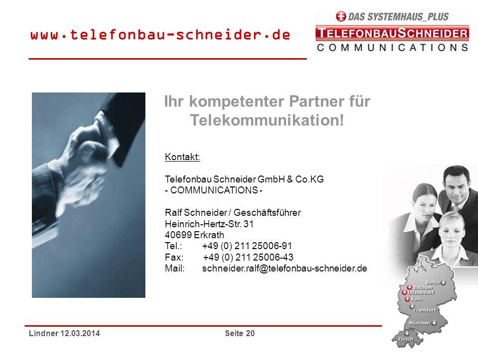 Lindner 12.03.2014 Seite 20 Ihr kompetenter Partner für Telekommunikation! Kontakt: Telefonbau Schneider GmbH & Co.KG - COMMUNICATIONS - Ralf Schneide
