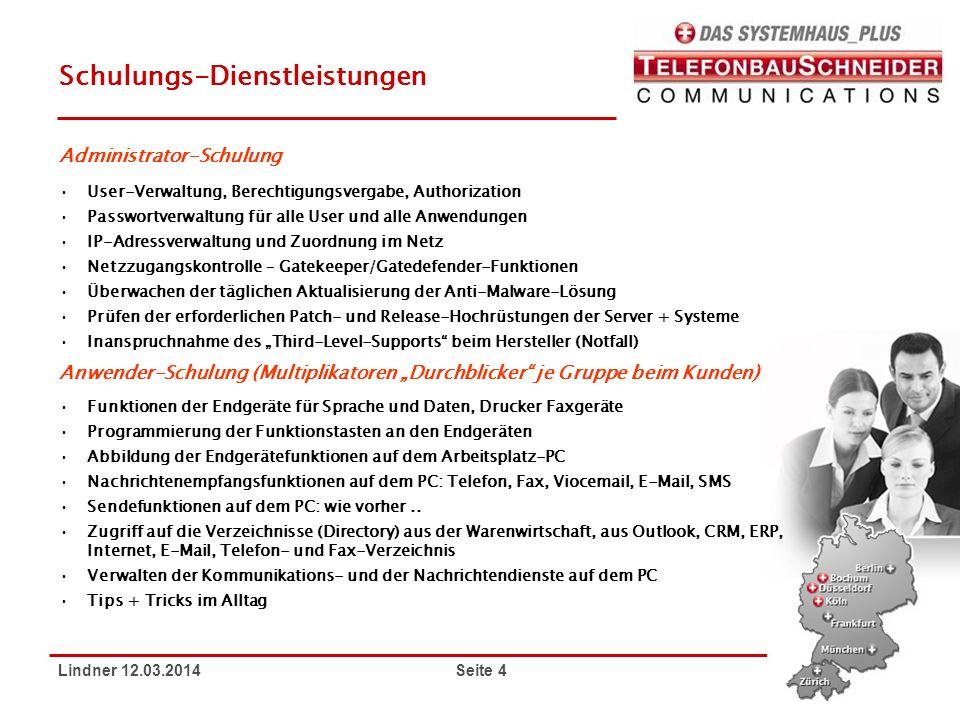 Lindner 12.03.2014 Seite 4 Schulungs-Dienstleistungen Administrator-Schulung User-Verwaltung, Berechtigungsvergabe, Authorization Passwortverwaltung f