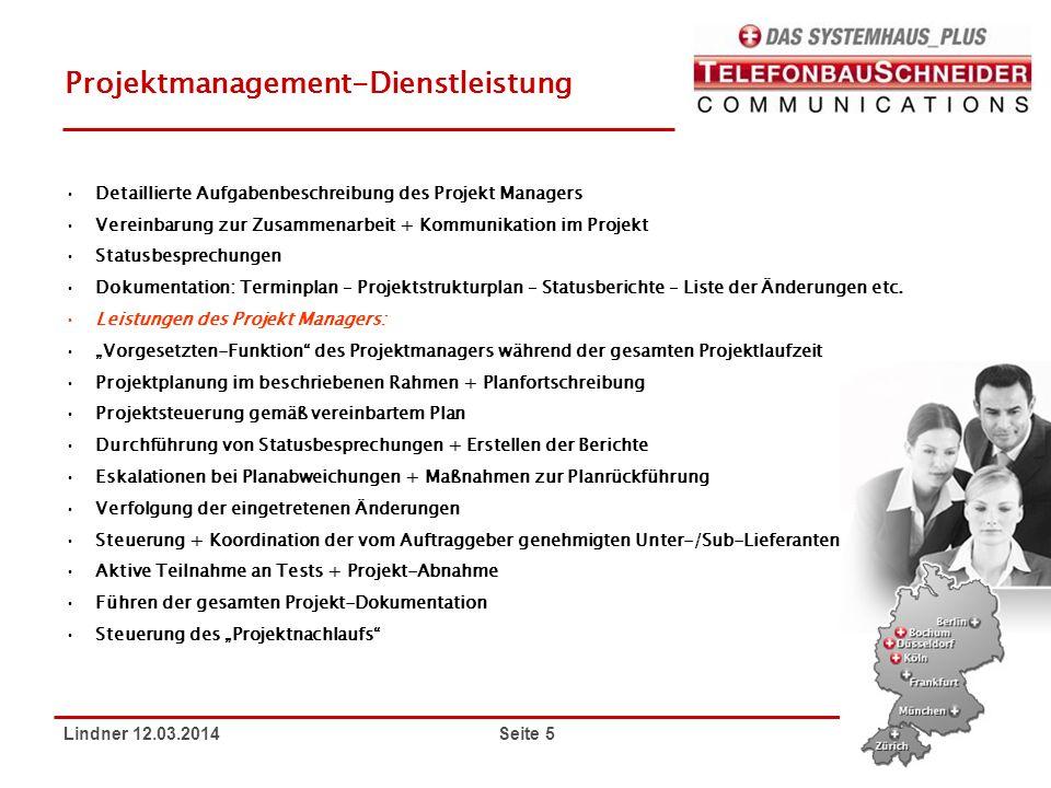 Lindner 12.03.2014 Seite 5 Projektmanagement-Dienstleistung Detaillierte Aufgabenbeschreibung des Projekt Managers Vereinbarung zur Zusammenarbeit + K