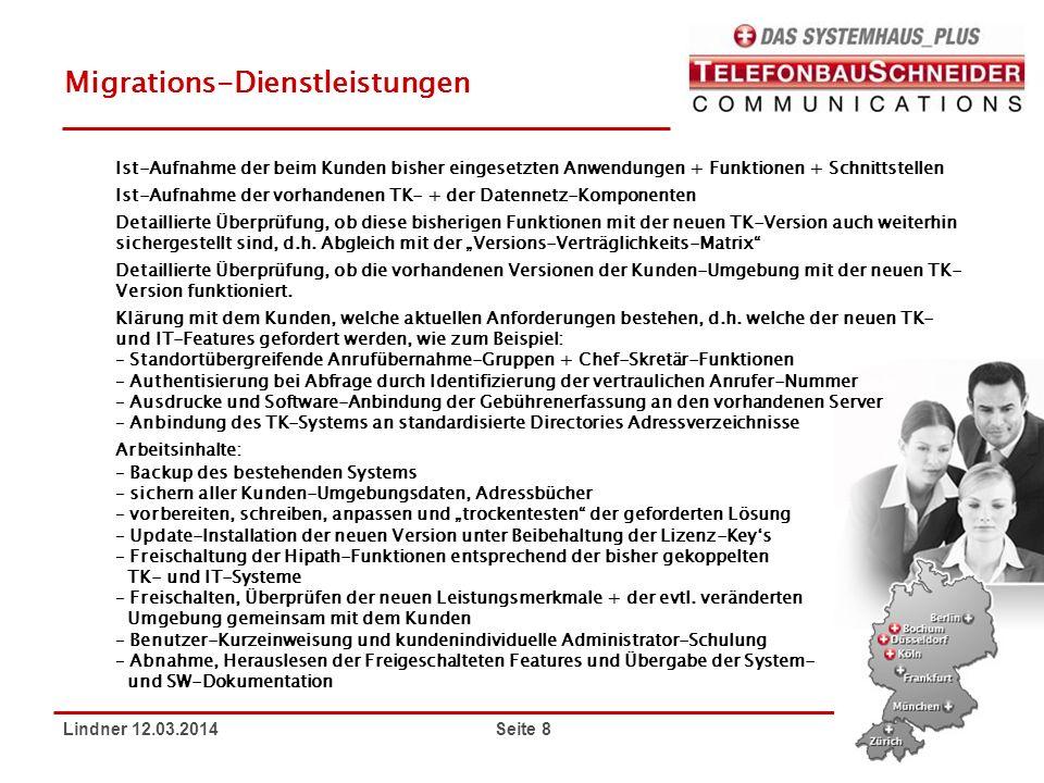 Lindner 12.03.2014 Seite 8 Migrations-Dienstleistungen Ist-Aufnahme der beim Kunden bisher eingesetzten Anwendungen + Funktionen + Schnittstellen Ist-