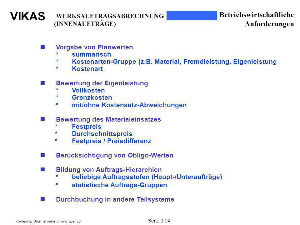 VIKAS Vorlesung_Unternehmensführung_quer.ppt Betriebswirtschaftliche Anforderungen n Vorgabe von Planwerten *summarisch *Kostenarten-Gruppe (z.B. Mate