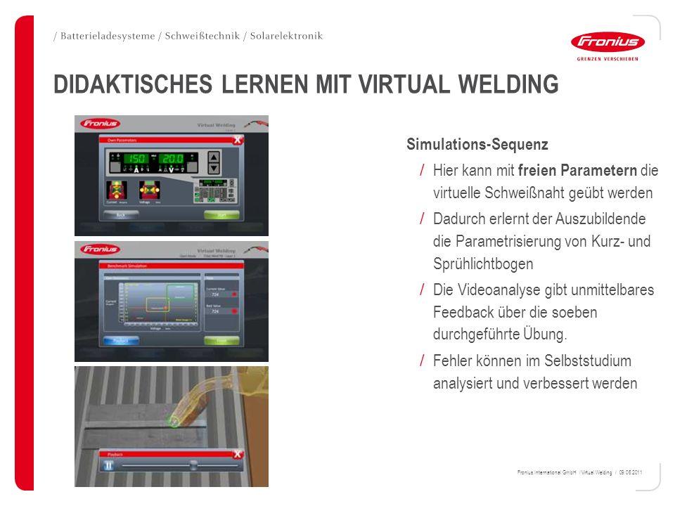 Fronius International GmbH / Virtual Welding / 09.06.2011 DIDAKTISCHES LERNEN MIT VIRTUAL WELDING Simulations-Sequenz / Hier kann mit freien Parameter