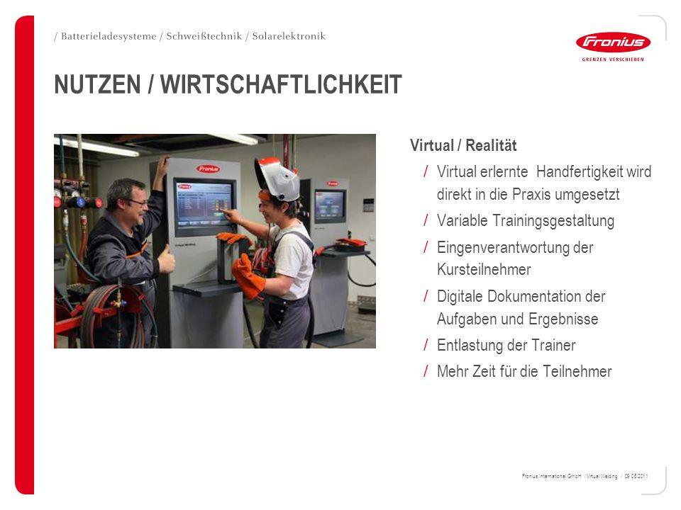 Fronius International GmbH / Virtual Welding / 09.06.2011 NUTZEN / WIRTSCHAFTLICHKEIT Virtual / Realität / Virtual erlernte Handfertigkeit wird direkt