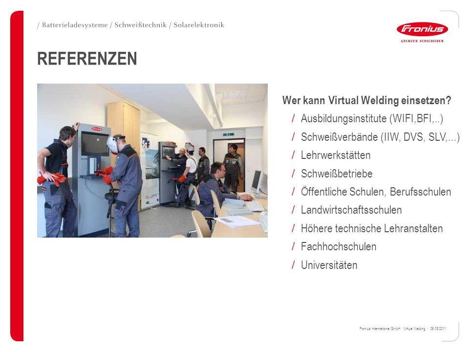 Fronius International GmbH / Virtual Welding / 09.06.2011 Wer kann Virtual Welding einsetzen? / Ausbildungsinstitute (WIFI,BFI,..) / Schweißverbände (