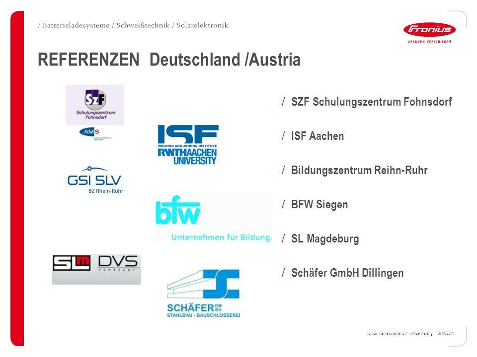 Fronius International GmbH / Virtual Welding / 09.06.2011 REFERENZEN Deutschland /Austria / SZF Schulungszentrum Fohnsdorf / ISF Aachen / Bildungszent