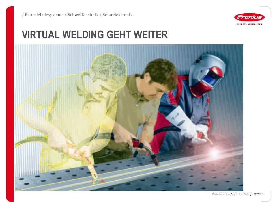 Fronius International GmbH / Virtual Welding / 09.06.2011 VIRTUAL WELDING GEHT WEITER