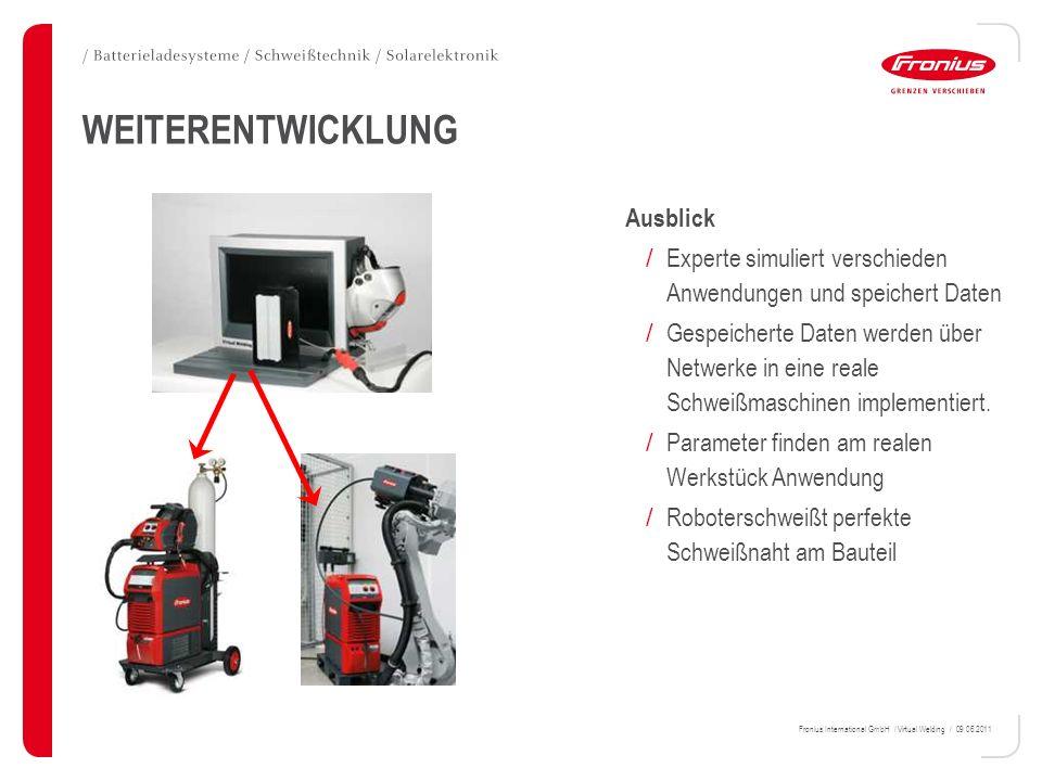 Fronius International GmbH / Virtual Welding / 09.06.2011 WEITERENTWICKLUNG Ausblick / Experte simuliert verschieden Anwendungen und speichert Daten /