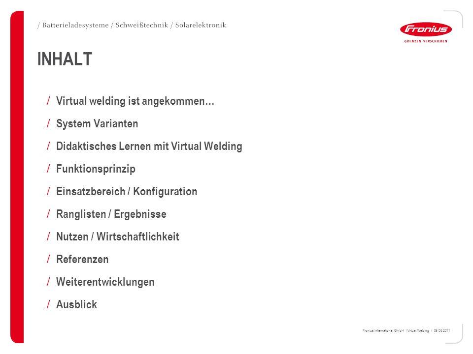Fronius International GmbH / Virtual Welding / 09.06.2011 INHALT / Virtual welding ist angekommen… / System Varianten / Didaktisches Lernen mit Virtua