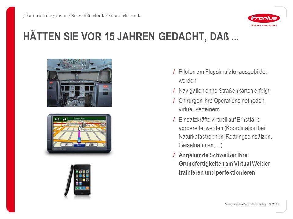 Fronius International GmbH / Virtual Welding / 09.06.2011 HÄTTEN SIE VOR 15 JAHREN GEDACHT, DAß... / Piloten am Flugsimulator ausgebildet werden / Nav