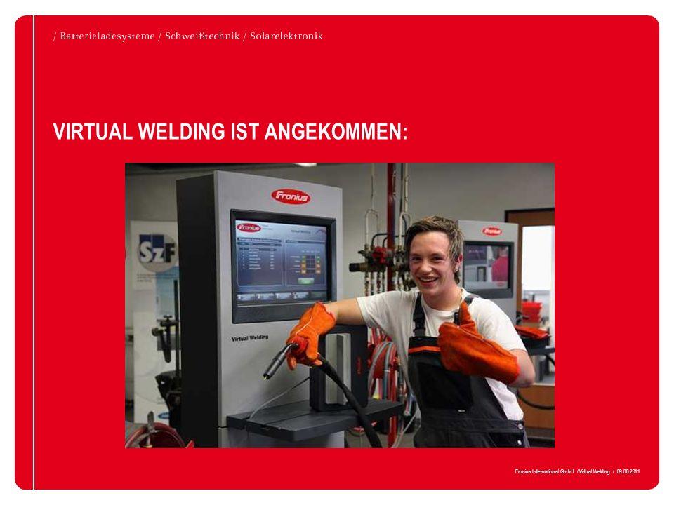 Fronius International GmbH / Virtual Welding / 09.06.2011 VIRTUAL WELDING IST ANGEKOMMEN: