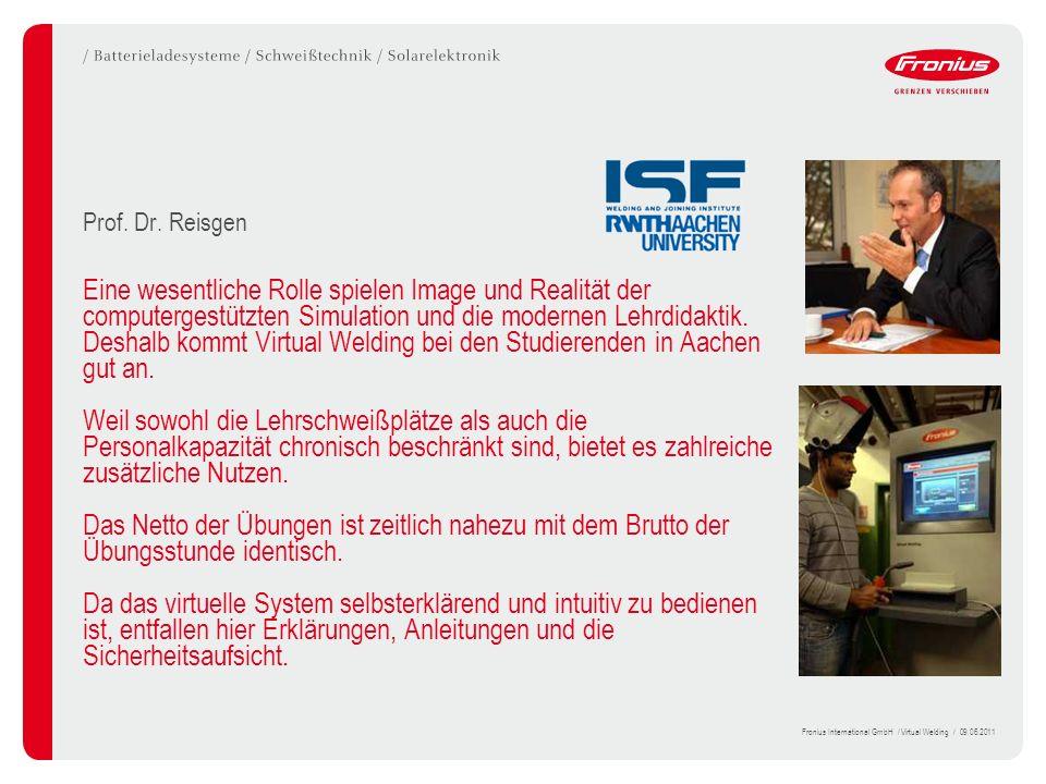Fronius International GmbH / Virtual Welding / 09.06.2011 Prof. Dr. Reisgen Eine wesentliche Rolle spielen Image und Realität der computergestützten S