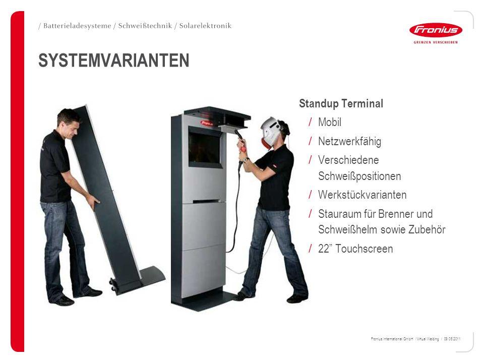 Fronius International GmbH / Virtual Welding / 09.06.2011 SYSTEMVARIANTEN Standup Terminal / Mobil / Netzwerkfähig / Verschiedene Schweißpositionen /
